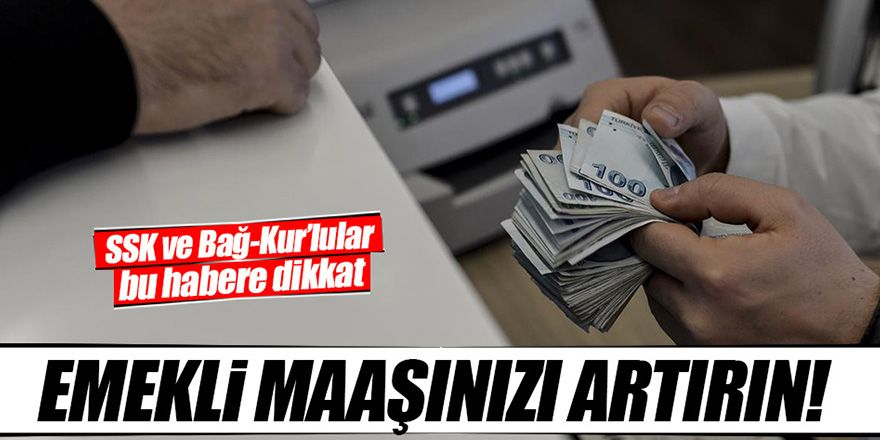 İşte emekli maaşınızı artırmanın yolu!