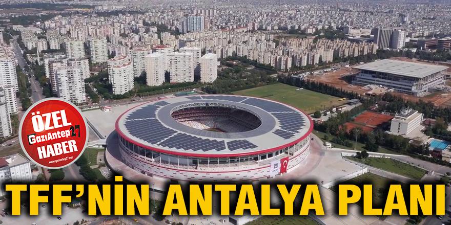 TFF'nin Antalya planı