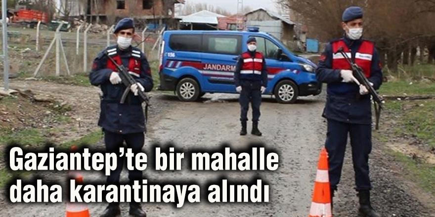 Gaziantep'te bir mahalle daha karantinaya alındı