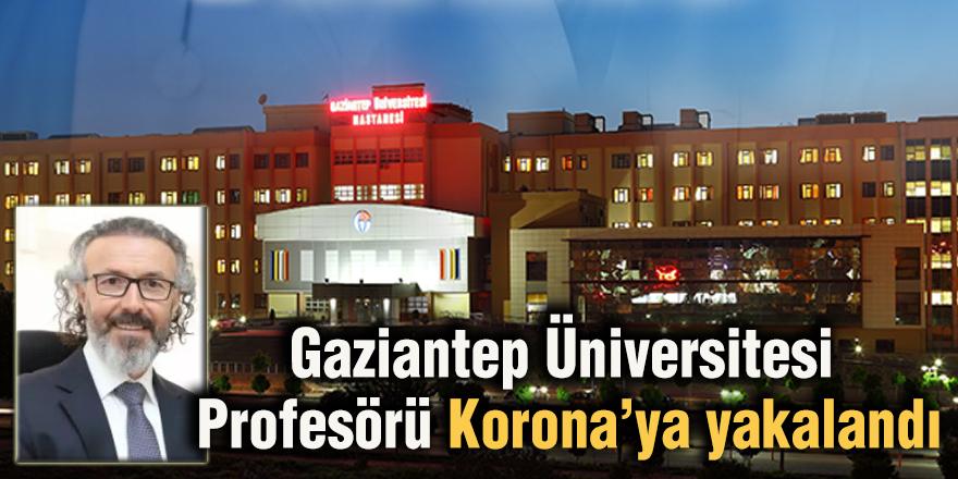 Gaziantep Üniversitesi Profesörü Korona'ya yakalandı