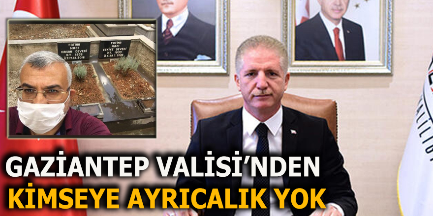 Gaziantep Valisi'nden kimseye ayrıcalık yok
