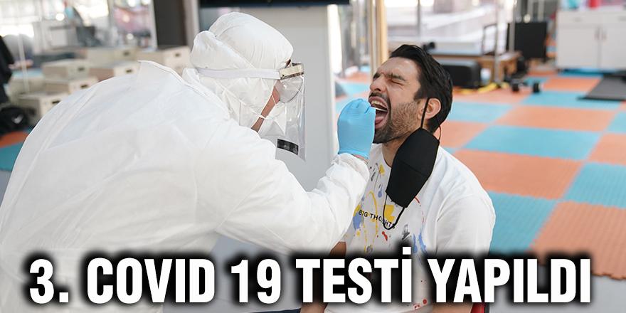3. Covıd 19 testi yapıldı