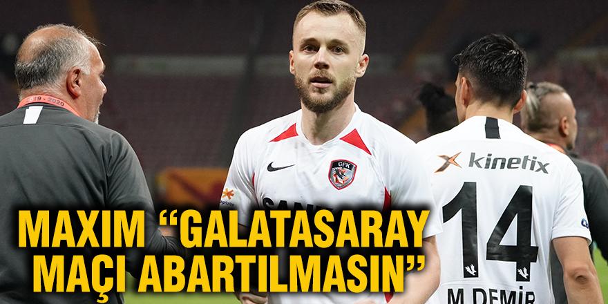 """Maxım """"Galatasaray maçı abartılmasın"""""""