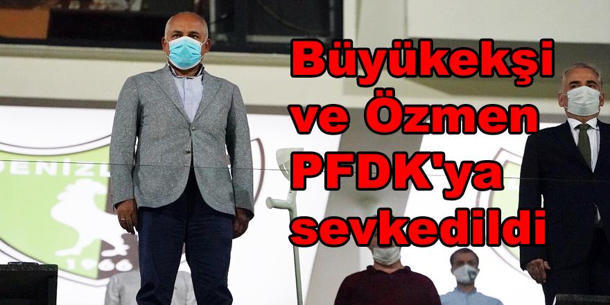 Büyükekşi ve Özmen PFDK'ya sevkedildi