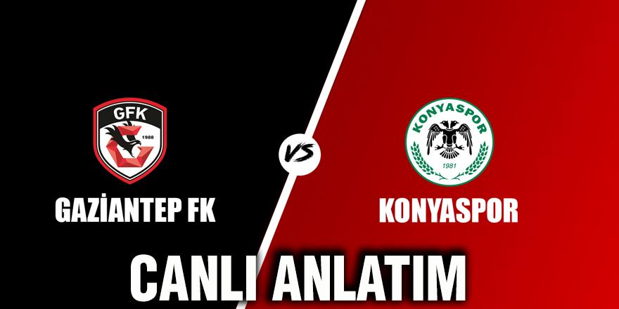 Gaziantep FK - Konyaspor canlı anlatım