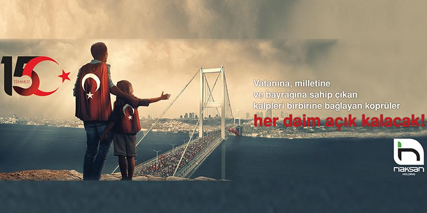Naksan Holding 15 Temmuz Demokrasi ve Millî Birlik Günü kutlamaları için mesajı