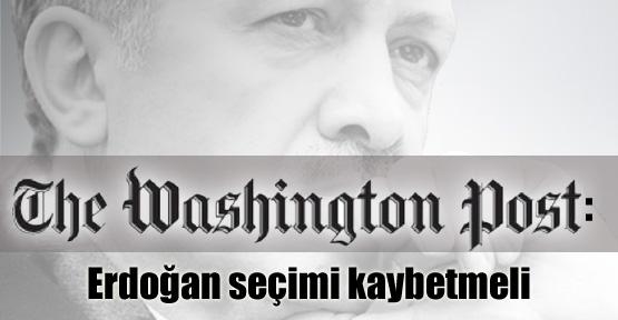 Washington Post: Erdoğan seçimi kaybetmeli