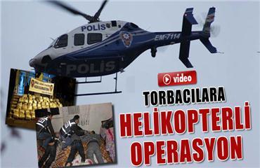 Torbacılara helikopterli operasyon