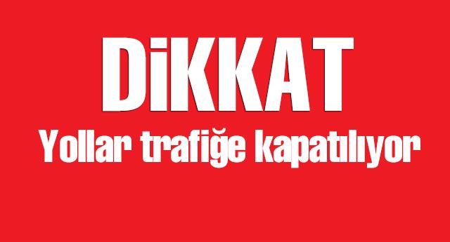 Nereler trafiğe kapatılacak