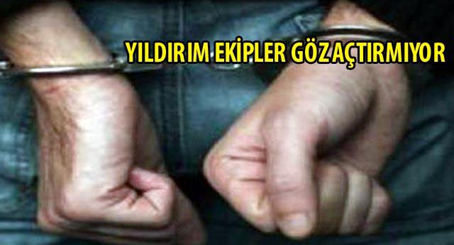 BİR HAFTADA 121 ŞAHIS GÖZALTINA ALINDI