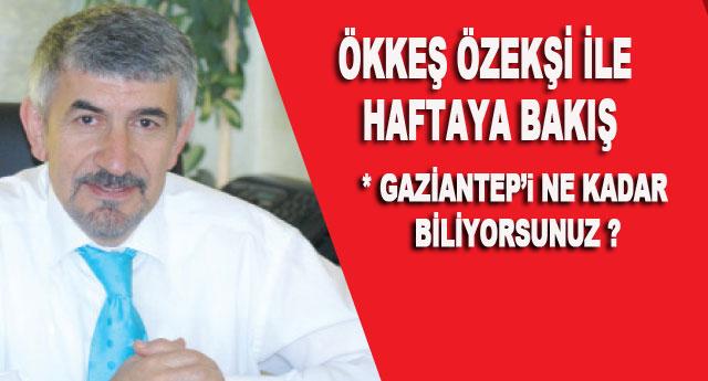 GAZİANTEP'i NE KADAR BİLİYORSUNUZ