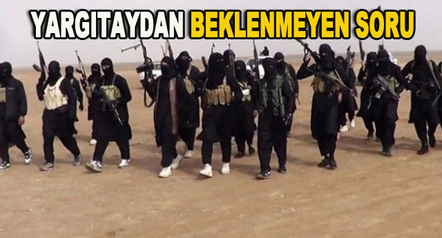 Yargıtay sordu, IŞİD terör örgütü mü?