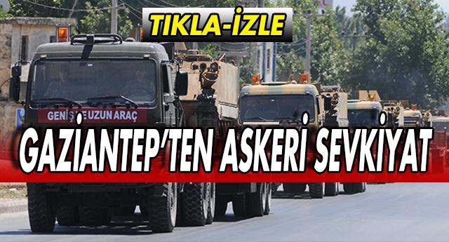 GAZİANTEP'TEN ÇATIŞMA BÖLGESİNE BÖYLE GİTTİLER