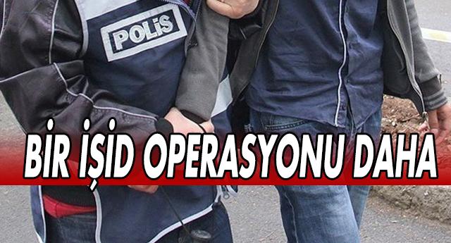 GAZİANTEP'TE FLAŞ İŞİD OPERASYONU