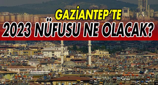 GAZİANTEP'İN SON NÜFUSU AÇIKLANDI