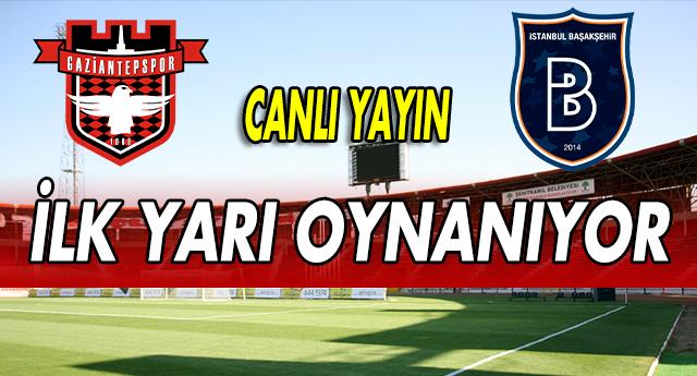 CANLI | Gaziantepspor - Başakşehir