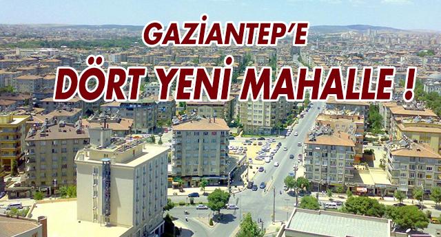 FLAŞ | GAZİANTEP'TE YENİ MAHALLELER KURULDU