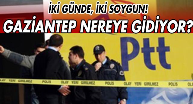 GAZİANTEP'TE 24 SAATTE İKİNCİ PTT SOYGUNU!
