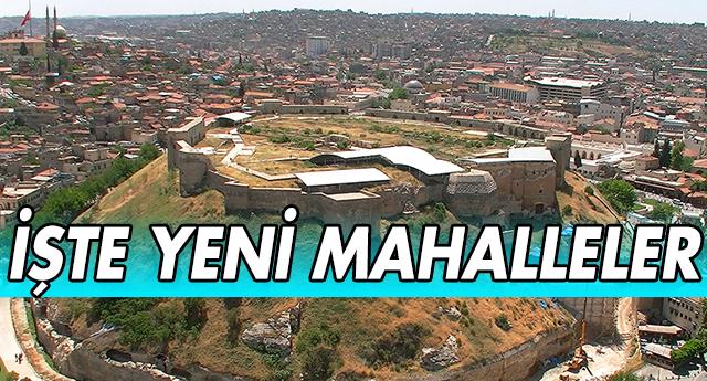 GAZİANTEP'TE YENİ MAHALLELER BELLİ OLDU