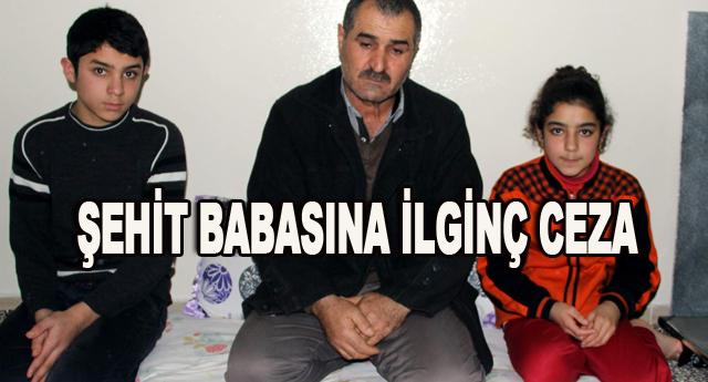 ŞEHİT BABASINA ÖYLE BİR CEZA VERİLDİ Kİ...
