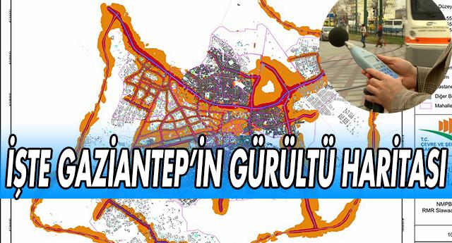 GAZİANTEP'İN GÜRÜLTÜ HARİTASI BELLİ OLDU !