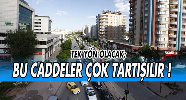 GAZİANTEP'TE BU CADDELER TEK YÖN OLACAK !