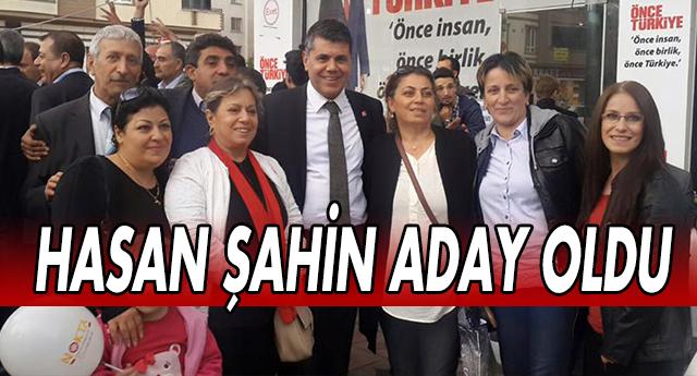 ŞAHİN CHP'DE ADAY OLDU