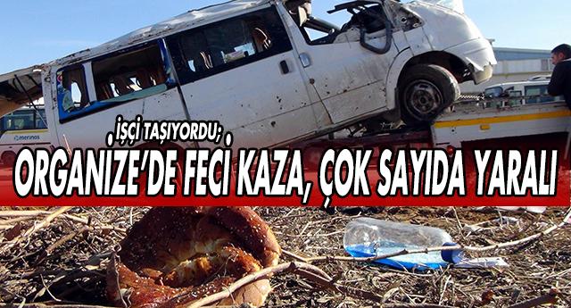 ORGANİZE'DE İŞÇİ SERVİSİ TAKLA ATTI !