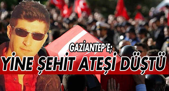 SON DAKİKA | GAZİANTEP ŞEHİDİNE AĞLIYOR..!