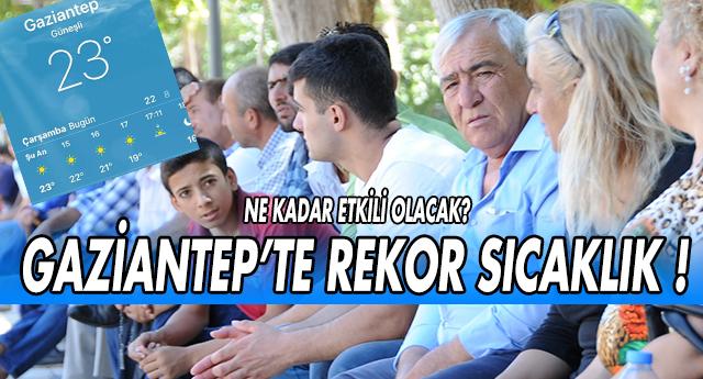 GAZİANTEP'TE HAVA SICAKLIĞI REKORA KOŞUYOR