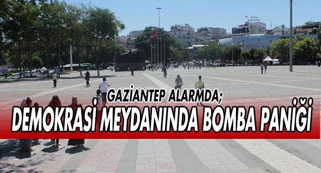 GAZİANTEP'TE BOMBA PANİĞİ