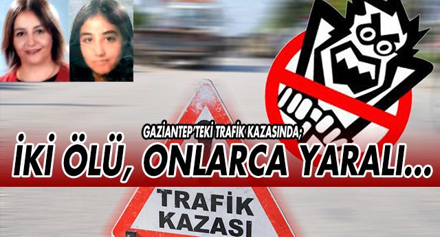 GAZİANTEP'TE KATLİAM GİBİ TRAFİK KAZASI !