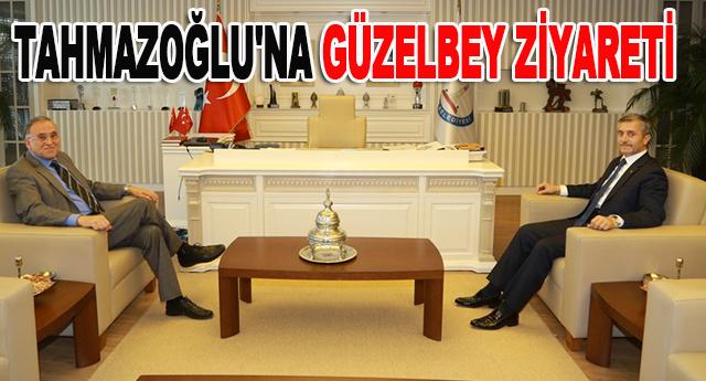 Güzelbey, dün Mehmet Tahmazoğlu'nu ziyaret etti
