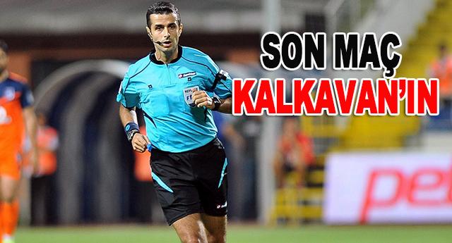 Gaziantepspor maçını Mete Kalkavan yönetecek