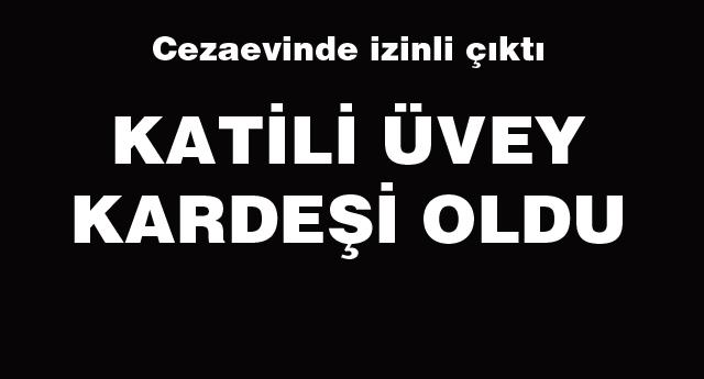 ÜVEY KARDEŞ CİNAYETİ