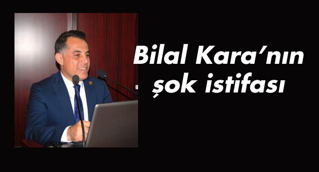 Bilal Kara\'nın şok istifası