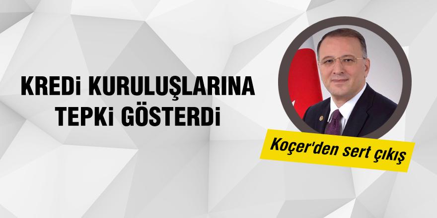 Ak Partili Koçer'den kredi kuruluşlarına tepki