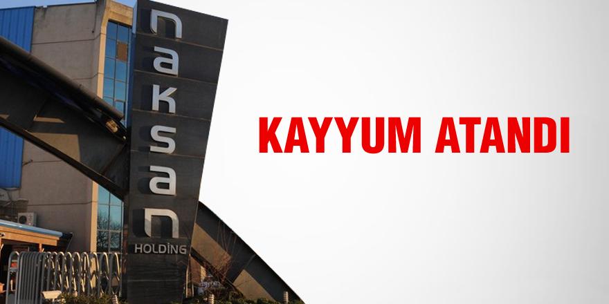 NAKSAN Holding'e kayyum atandı
