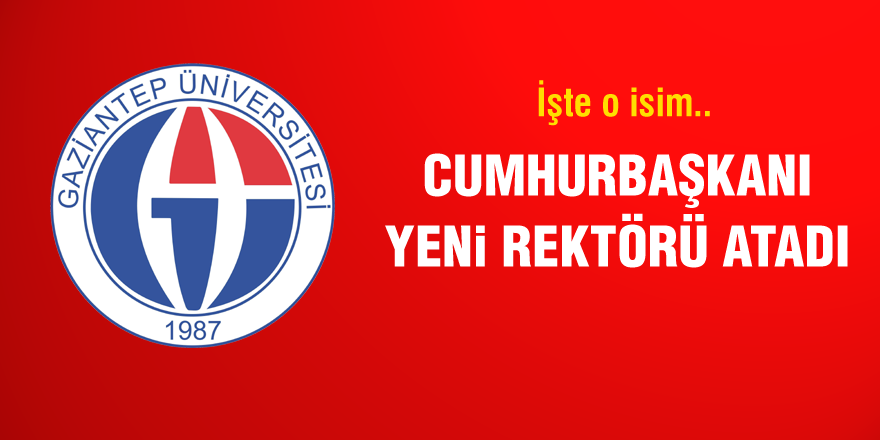 Gaziantep Üniversitesi rektörü belli oldu