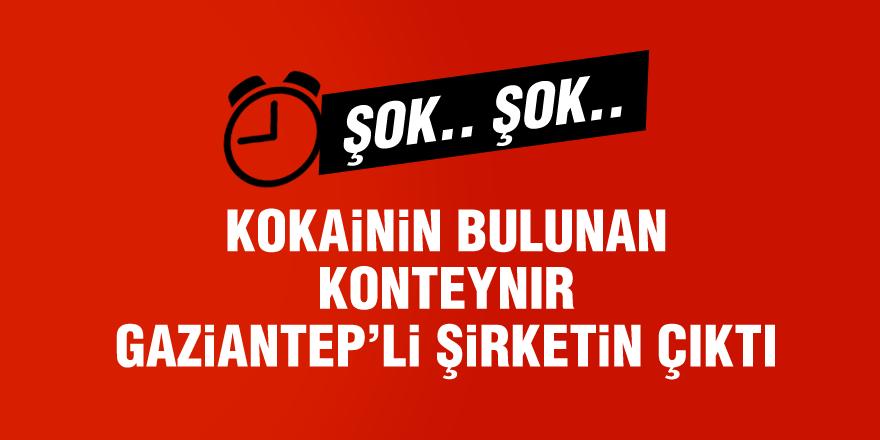 Kokainin bulunan konteynır Gaziantep'li şirketin çıktı