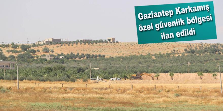 Gaziantep Karkamış özel güvenlik bölgesi ilan edildi