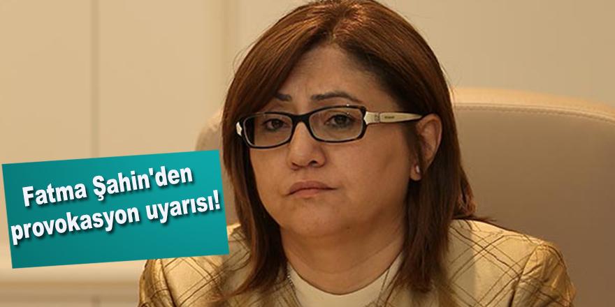 Fatma Şahin'den provokasyon uyarısı!