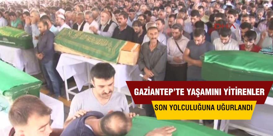 GAZİANTEP'TE YAŞAMINI YİTİRENLER SON YOLCULUĞUNA UĞURLANDI