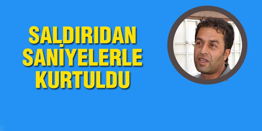 SALDIRIDAN SANİYELERLE KURTULDU