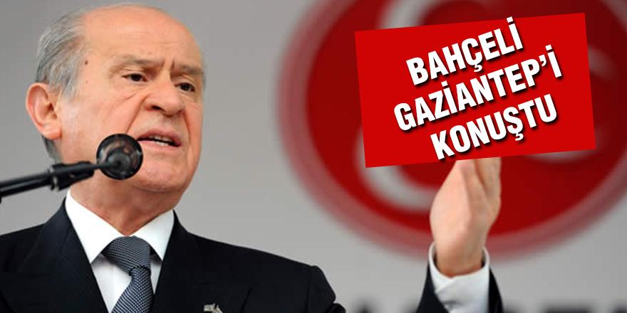 BAHÇELİ GAZİANTEP'İ KONUŞTU