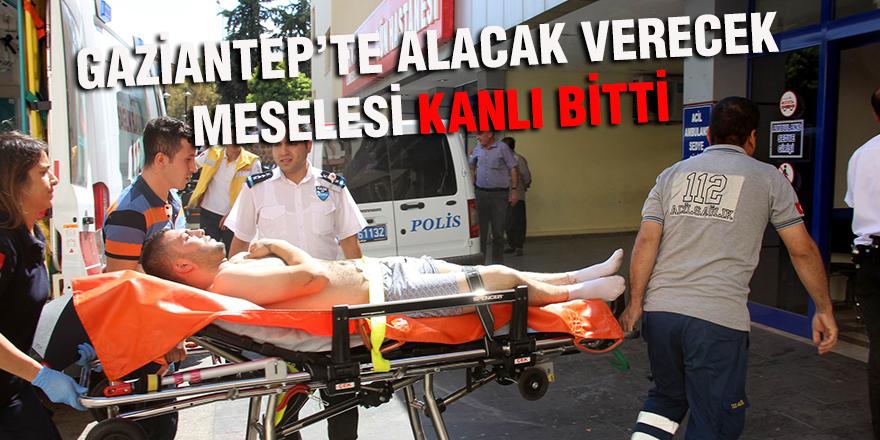 GAZİANTEP'TE ALACAK VERECEK MESELESİ KANLI BİTTİ
