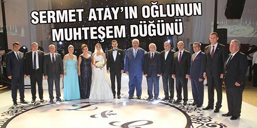 Sermet Atay'ın oğlunun muhteşem düğünü