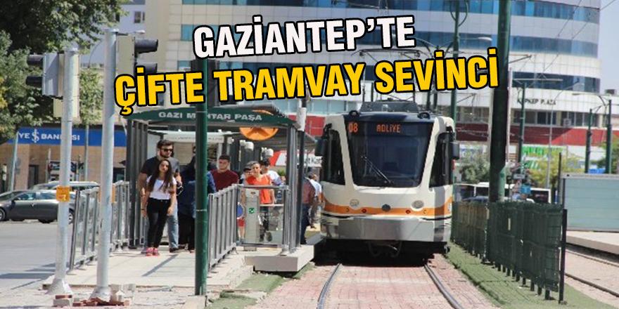 GAZİANTEP'TE ÇİFTE TRAMVAY SEVİNCİ