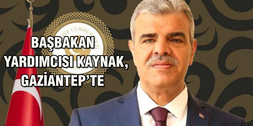BAŞBAKAN YARDIMCISI KAYNAK, GAZİANTEP'TE