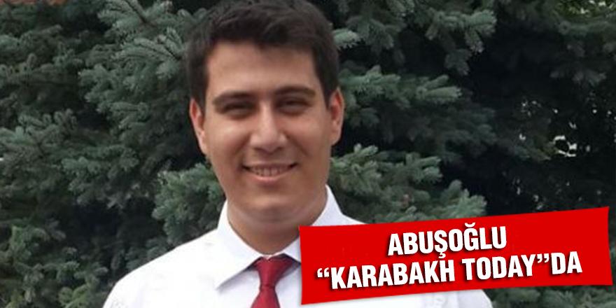 """ABUŞOĞLU """"KARABAKH TODAY""""DA"""